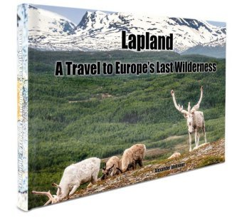 Lapland - A Travel to Europe's Last Wilderness