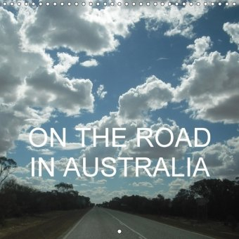 On the road in Australia (Wall Calendar 2018 300 × 300 mm Square)