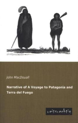 Narrative of a Voyage to Patagonia and Terra del Fuego