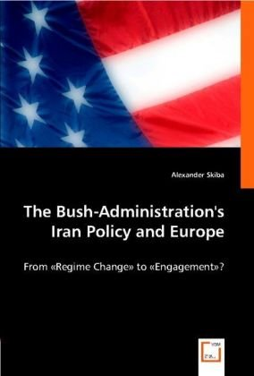 The Bush-Administration's Iran Policy and Europe