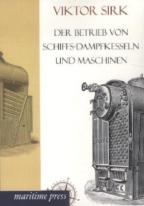 Der Betrieb von Schiffs-Dampfkesseln und Maschinen