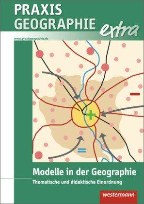 Praxis Geographie extra, Modelle im Geo-Unterricht