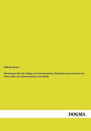 Mitteilungen über die Anfänge des Schweizerischen Eisenbahnwesens und über die ersten Jahre der schw