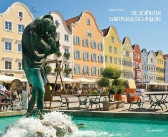 Die schönsten Stadtplätze Österreichs. The Most Beautiful Town and City Squares in Austria