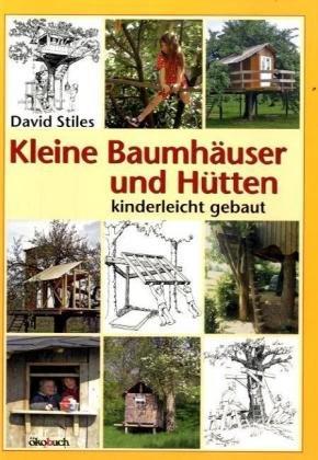 Kleine Baumhäuser und Hütten kinderleicht gebaut