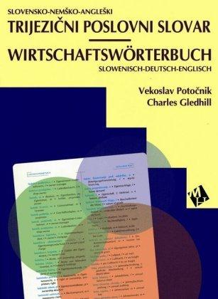 Wirtschaftswörterbuch - Deutsch/Slowenisch/Englisch und Slowenisch/Deutsch/Englisch.... / Trijezicni