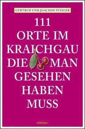 111 Orte im Kraichgau, die man gesehen haben muss