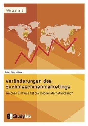 Veränderungen des Suchmaschinenmarketings im Kontext der mobilen Entwicklung