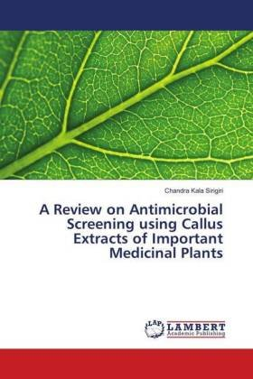 A Review on Antimicrobial Screening using Callus Extracts of Important Medicinal Plants