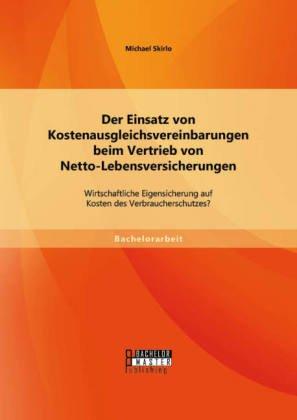 Der Einsatz von Kostenausgleichsvereinbarungen beim Vertrieb von Netto-Lebensversicherungen: Wirtsch