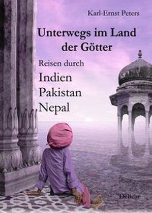 Unterwegs im Land der Götter - Reisen durch Indien, Pakistan, Nepal