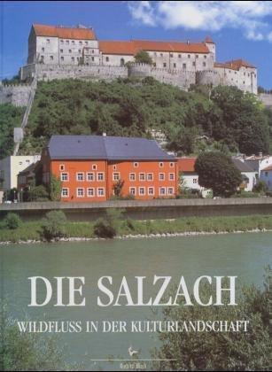Die Salzach, Wildfluss in der Kulturlandschaft