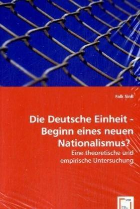 Die Deutsche Einheit - Beginn eines neuen Nationalismus?