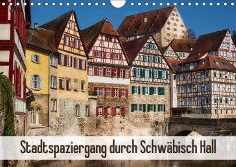 Stadtspaziergang durch Schwäbisch Hall (Wandkalender 2018 DIN A4 quer)