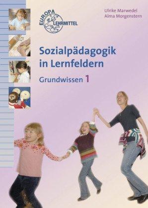 Sozialpädagogik in Lernfeldern Grundwissen Lernfelder 1-4. Bd.1