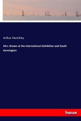 Mrs. Brown at the International Exhibition and South Kensington