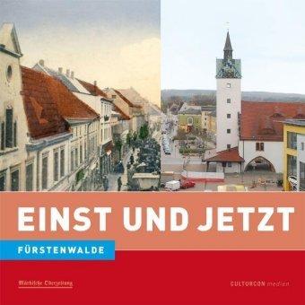 Einst und Jetzt - Fürstenwalde