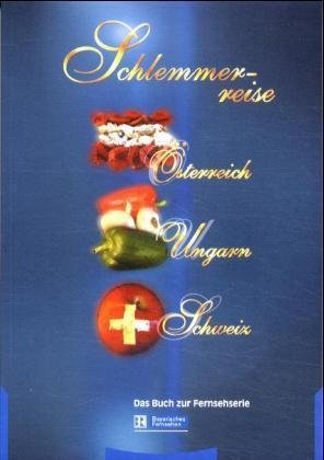 Schlemmerreise Österreich, Ungarn, Schweiz