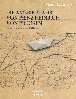 Die Amerikafahrt von Prinz Heinrich von Preußen