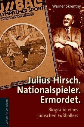 Julius Hirsch. Nationalspieler. Ermordet.
