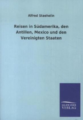 Reisen in Südamerika, den Antillen, Mexico und den Vereinigten Staaten