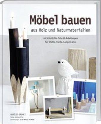 Möbel bauen aus Holz und Naturmaterialien