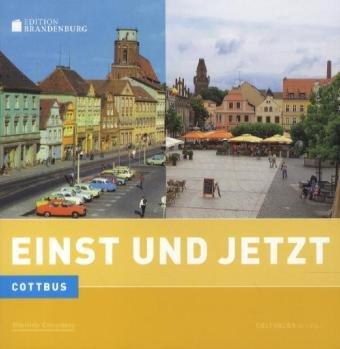 Cottbus - Einst und Jetzt