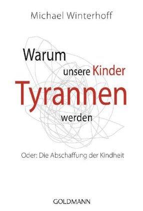 Warum unsere Kinder Tyrannen werden