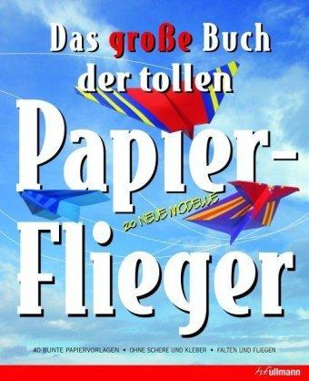Das große Buch der tollen Papierflieger